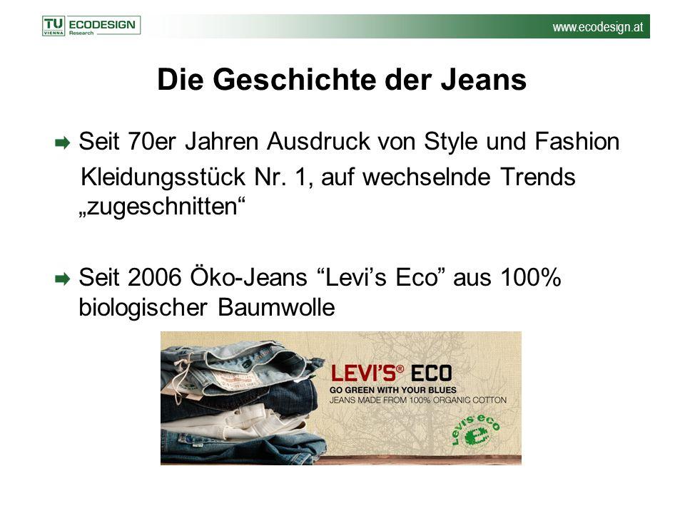 """www.ecodesign.at Die Geschichte der Jeans Seit 70er Jahren Ausdruck von Style und Fashion Kleidungsstück Nr. 1, auf wechselnde Trends """"zugeschnitten"""""""