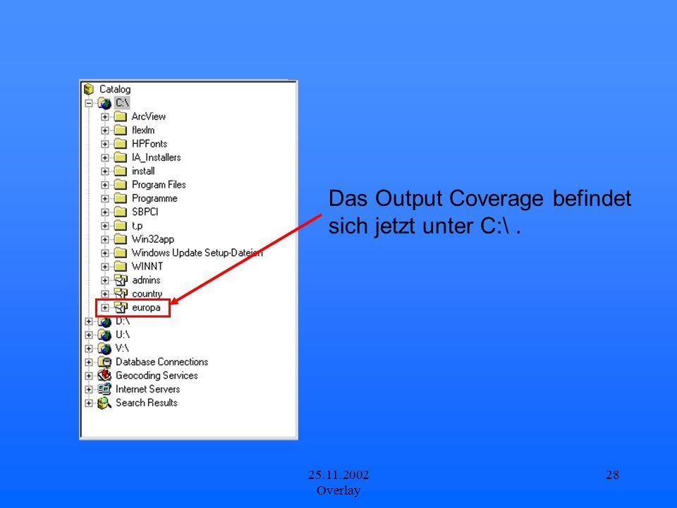 25.11.2002 Overlay 28 Das Output Coverage befindet sich jetzt unter C:\.