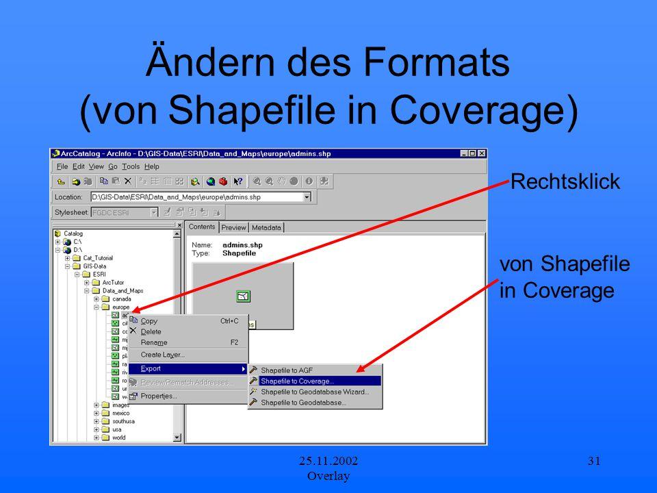 25.11.2002 Overlay 31 Ändern des Formats (von Shapefile in Coverage) von Shapefile in Coverage Rechtsklick