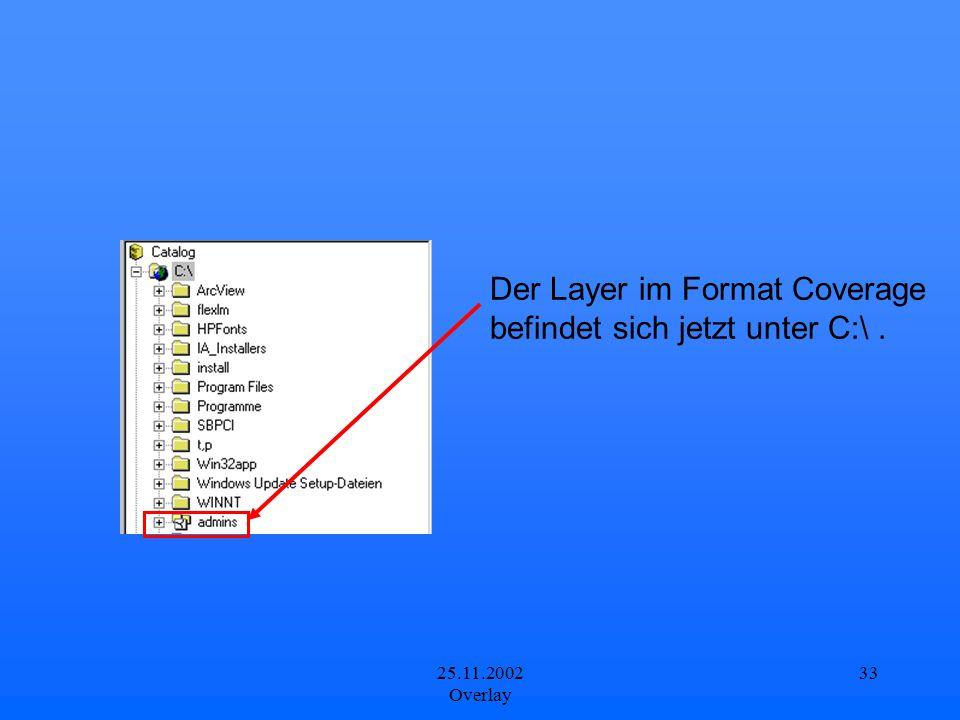 25.11.2002 Overlay 33 Der Layer im Format Coverage befindet sich jetzt unter C:\.