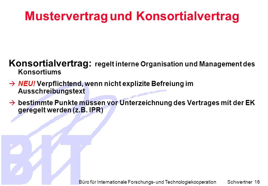 Büro für Internationale Forschungs- und Technologiekooperation Schwertner 16 Mustervertrag und Konsortialvertrag Konsortialvertrag: regelt interne Organisation und Management des Konsortiums  NEU.