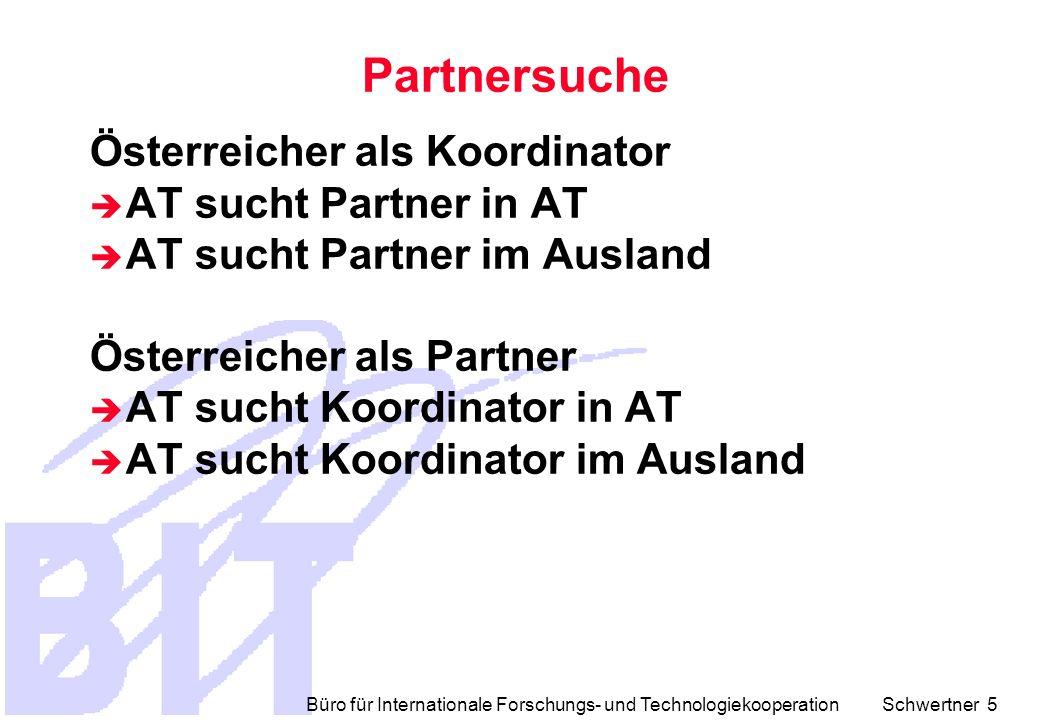 Büro für Internationale Forschungs- und Technologiekooperation Schwertner 5 Österreicher als Koordinator  AT sucht Partner in AT  AT sucht Partner im Ausland Österreicher als Partner  AT sucht Koordinator in AT  AT sucht Koordinator im Ausland Partnersuche