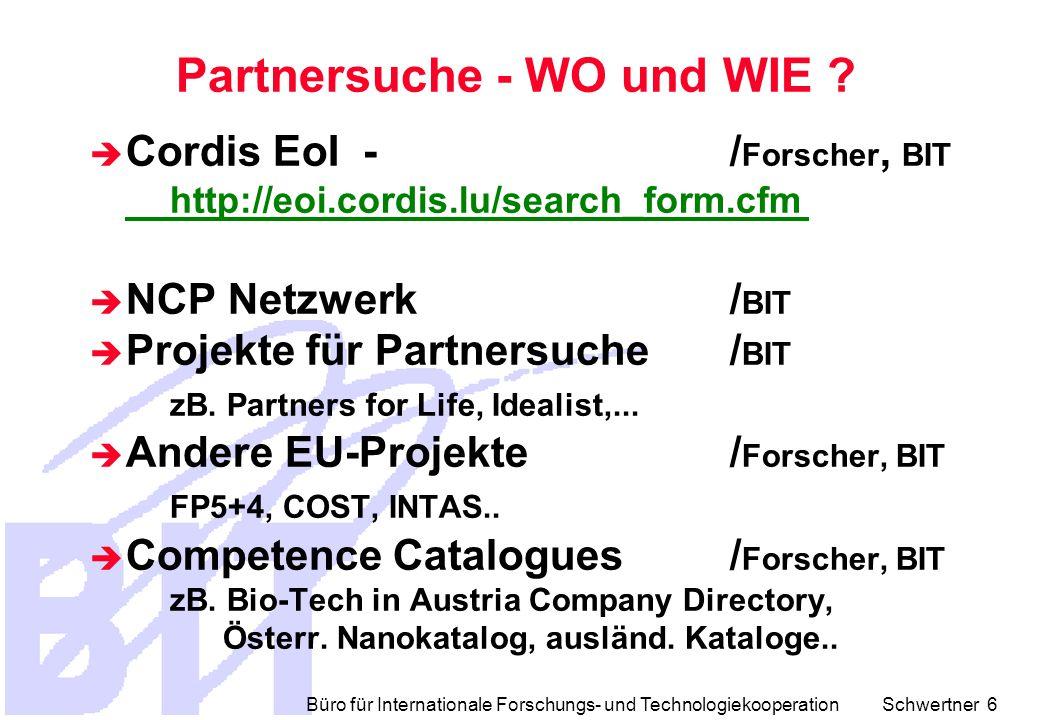Büro für Internationale Forschungs- und Technologiekooperation Schwertner 6  Cordis EoI -/ Forscher, BIT http://eoi.cordis.lu/search_form.cfm  NCP Netzwerk / BIT  Projekte für Partnersuche/ BIT zB.