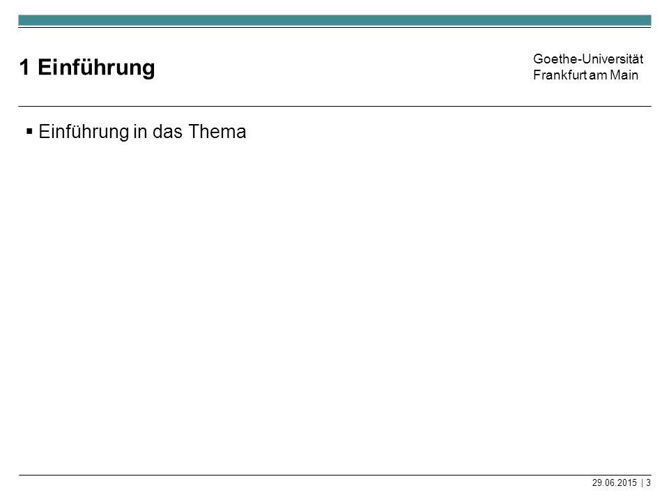 Goethe-Universität Frankfurt am Main 1 Einführung  Einführung in das Thema 29.06.2015 | 3
