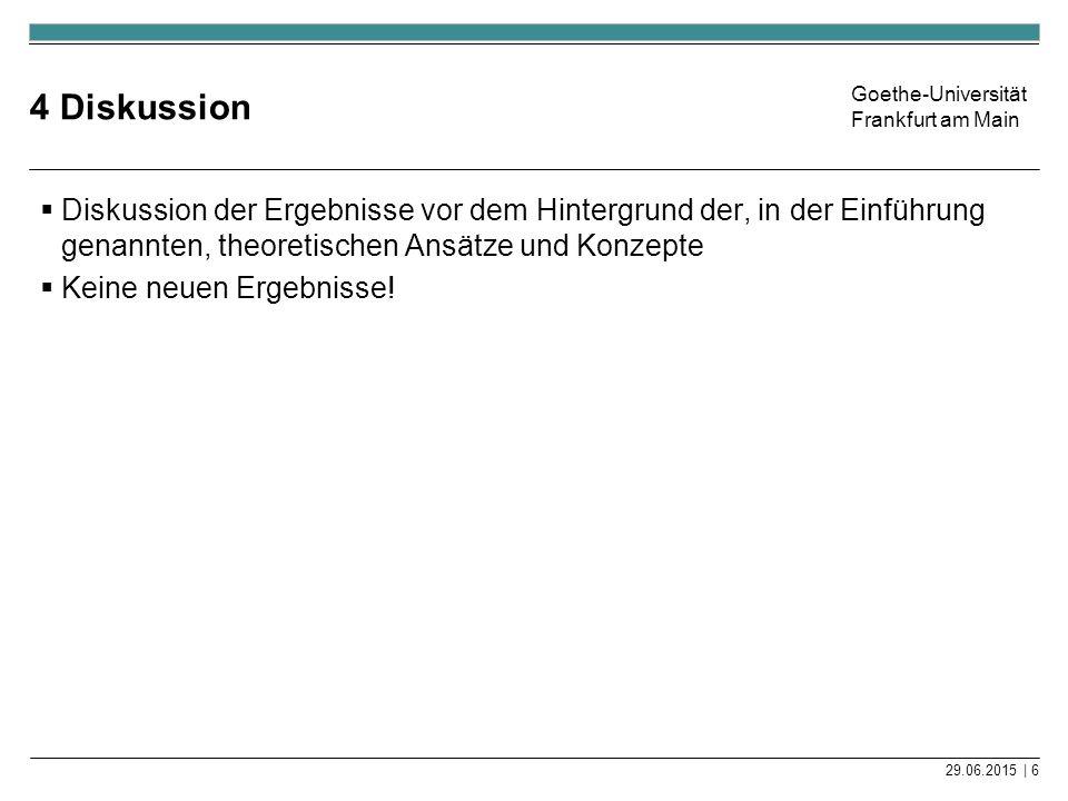 Goethe-Universität Frankfurt am Main Take-Home-Message  Am Ende der Präsentationen sollten Sie die 3 wichtigsten Aussagen noch einmal auf einer Abschluss-Folie darstellen 29.06.2015   7