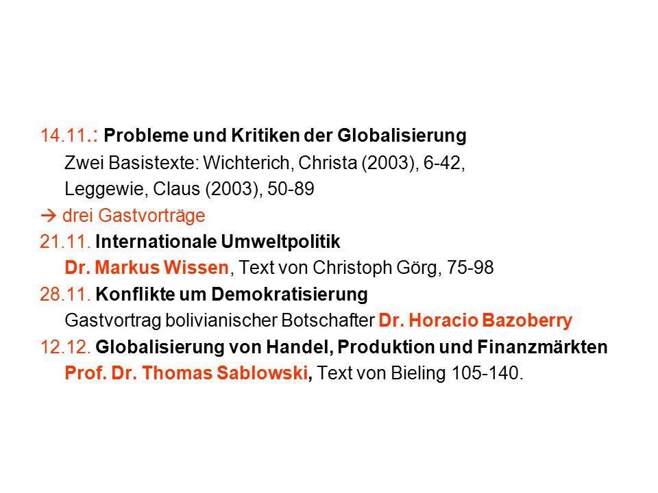 14.11.: Probleme und Kritiken der Globalisierung Zwei Basistexte: Wichterich, Christa (2003), 6-42, Leggewie, Claus (2003), 50-89  drei Gastvorträge 21.11.
