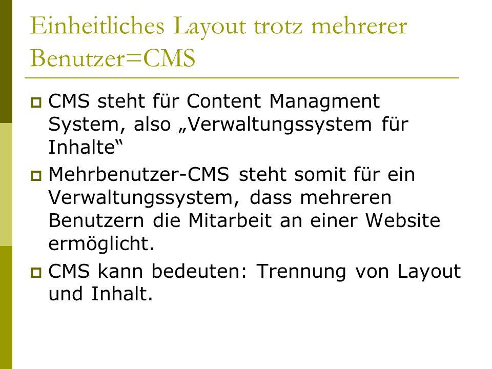 """Einheitliches Layout trotz mehrerer Benutzer=CMS  CMS steht für Content Managment System, also """"Verwaltungssystem für Inhalte  Mehrbenutzer-CMS steht somit für ein Verwaltungssystem, dass mehreren Benutzern die Mitarbeit an einer Website ermöglicht."""