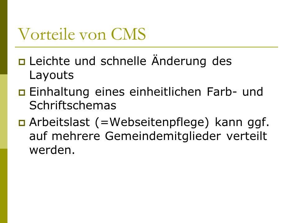 Vorteile von CMS  Leichte und schnelle Änderung des Layouts  Einhaltung eines einheitlichen Farb- und Schriftschemas  Arbeitslast (=Webseitenpflege) kann ggf.