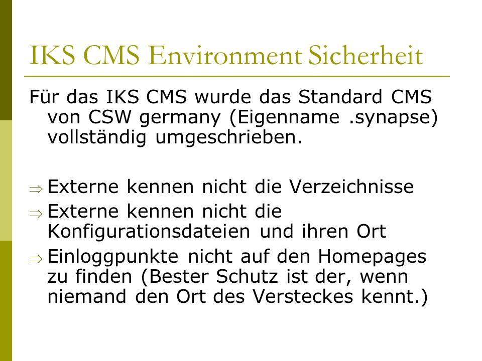 IKS CMS Environment Sicherheit Für das IKS CMS wurde das Standard CMS von CSW germany (Eigenname.synapse) vollständig umgeschrieben.