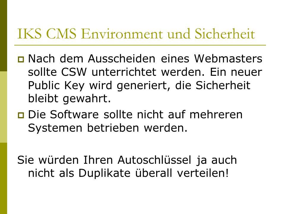 IKS CMS Environment und Sicherheit  Nach dem Ausscheiden eines Webmasters sollte CSW unterrichtet werden.
