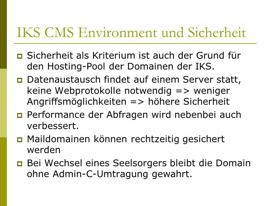 IKS CMS Environment und Sicherheit  Sicherheit als Kriterium ist auch der Grund für den Hosting-Pool der Domainen der IKS.