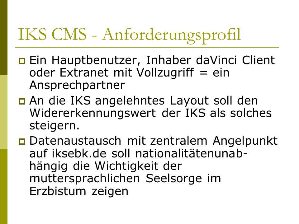 IKS CMS - Anforderungsprofil  Ein Hauptbenutzer, Inhaber daVinci Client oder Extranet mit Vollzugriff = ein Ansprechpartner  An die IKS angelehntes Layout soll den Widererkennungswert der IKS als solches steigern.