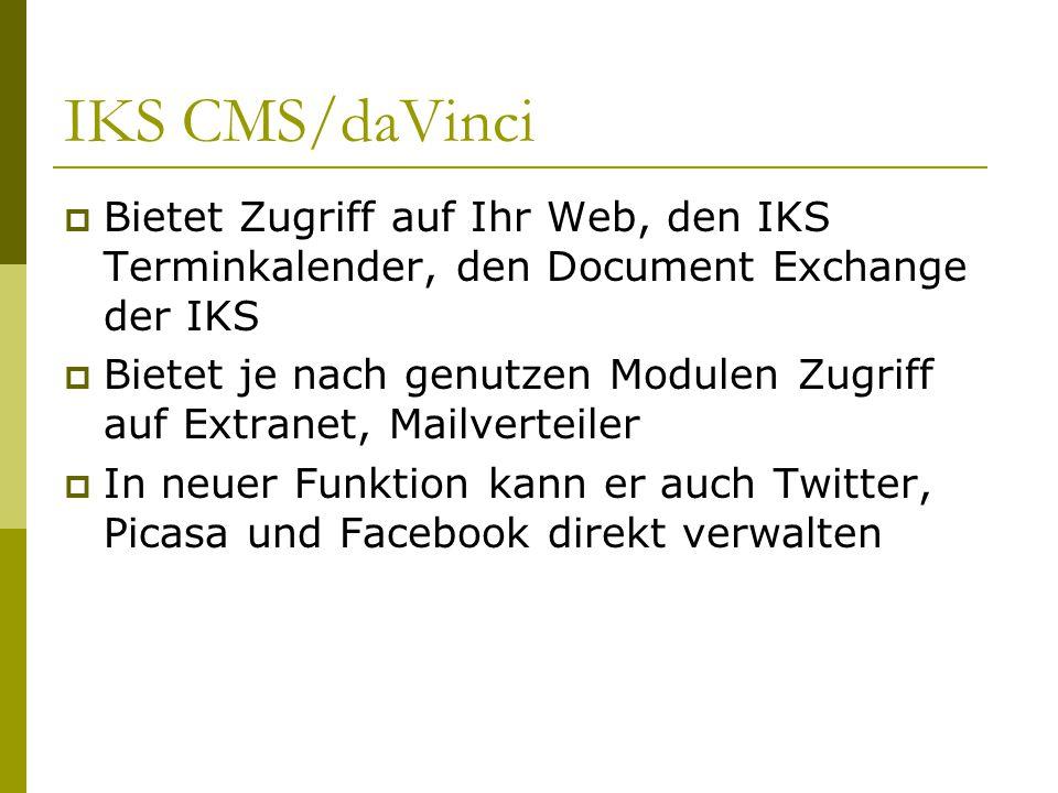 IKS CMS/daVinci  Bietet Zugriff auf Ihr Web, den IKS Terminkalender, den Document Exchange der IKS  Bietet je nach genutzen Modulen Zugriff auf Extranet, Mailverteiler  In neuer Funktion kann er auch Twitter, Picasa und Facebook direkt verwalten