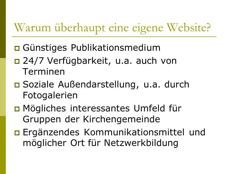 Warum überhaupt eine eigene Website.  Günstiges Publikationsmedium  24/7 Verfügbarkeit, u.a.