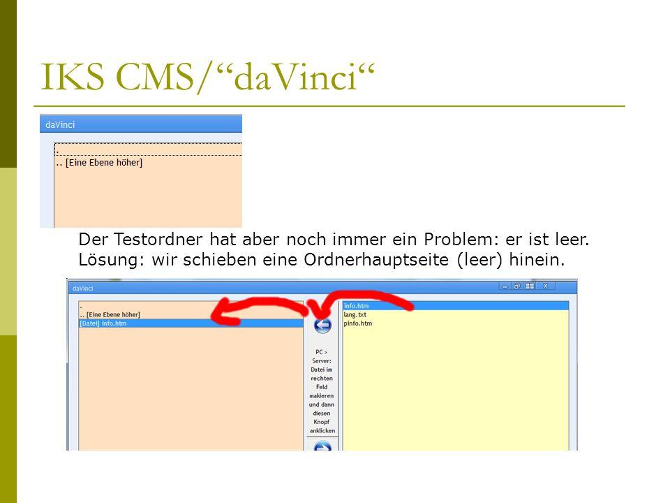 IKS CMS/ daVinci Der Testordner hat aber noch immer ein Problem: er ist leer.