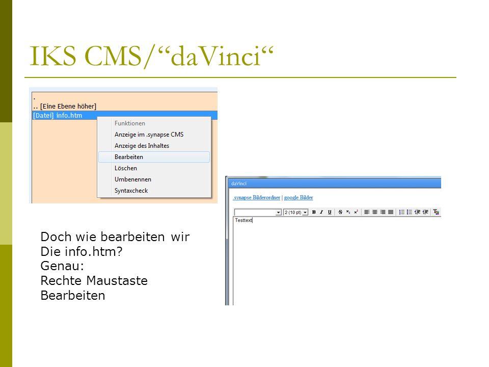 IKS CMS/ daVinci Doch wie bearbeiten wir Die info.htm Genau: Rechte Maustaste Bearbeiten