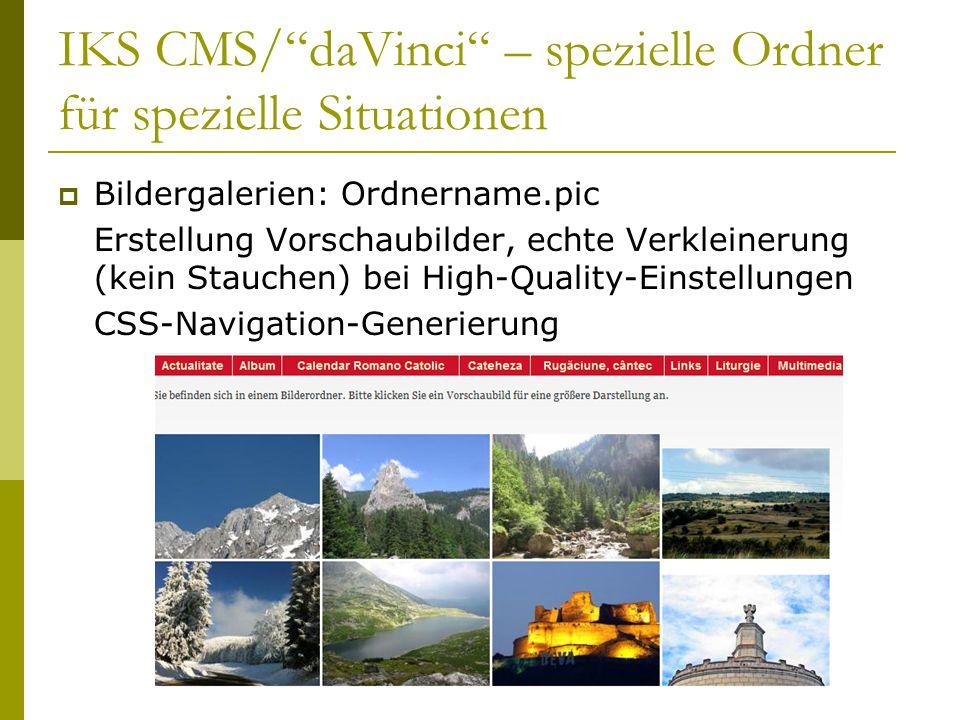IKS CMS/ daVinci – spezielle Ordner für spezielle Situationen  Bildergalerien: Ordnername.pic Erstellung Vorschaubilder, echte Verkleinerung (kein Stauchen) bei High-Quality-Einstellungen CSS-Navigation-Generierung