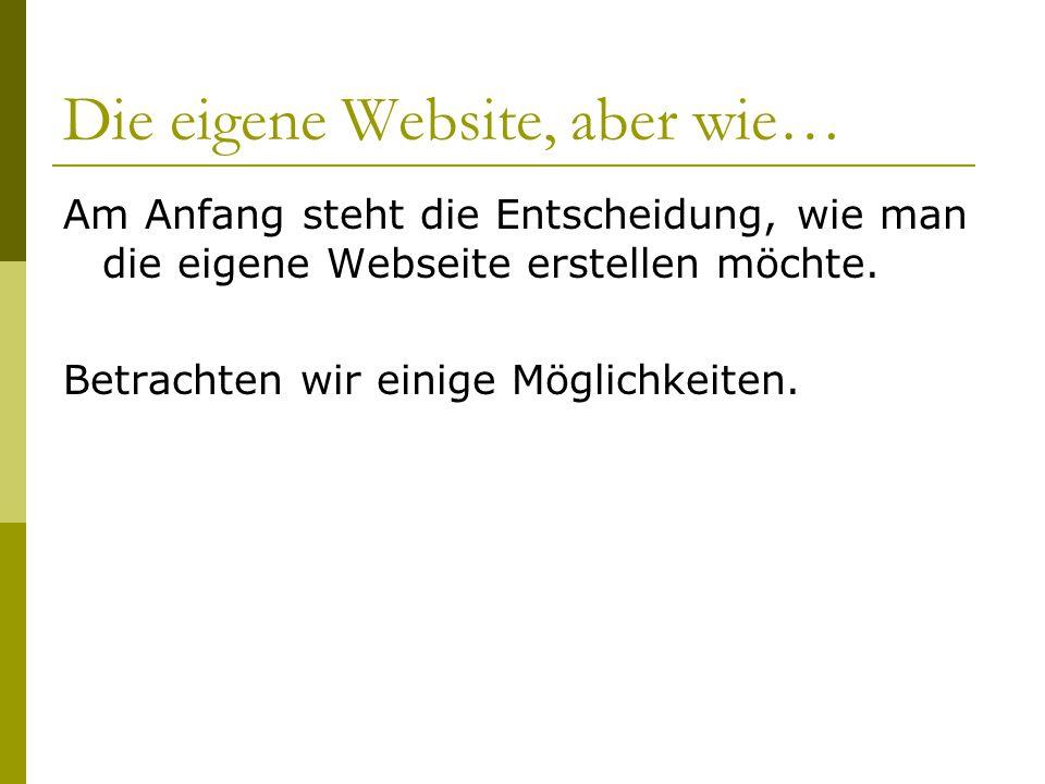 Die eigene Website, aber wie… Am Anfang steht die Entscheidung, wie man die eigene Webseite erstellen möchte.