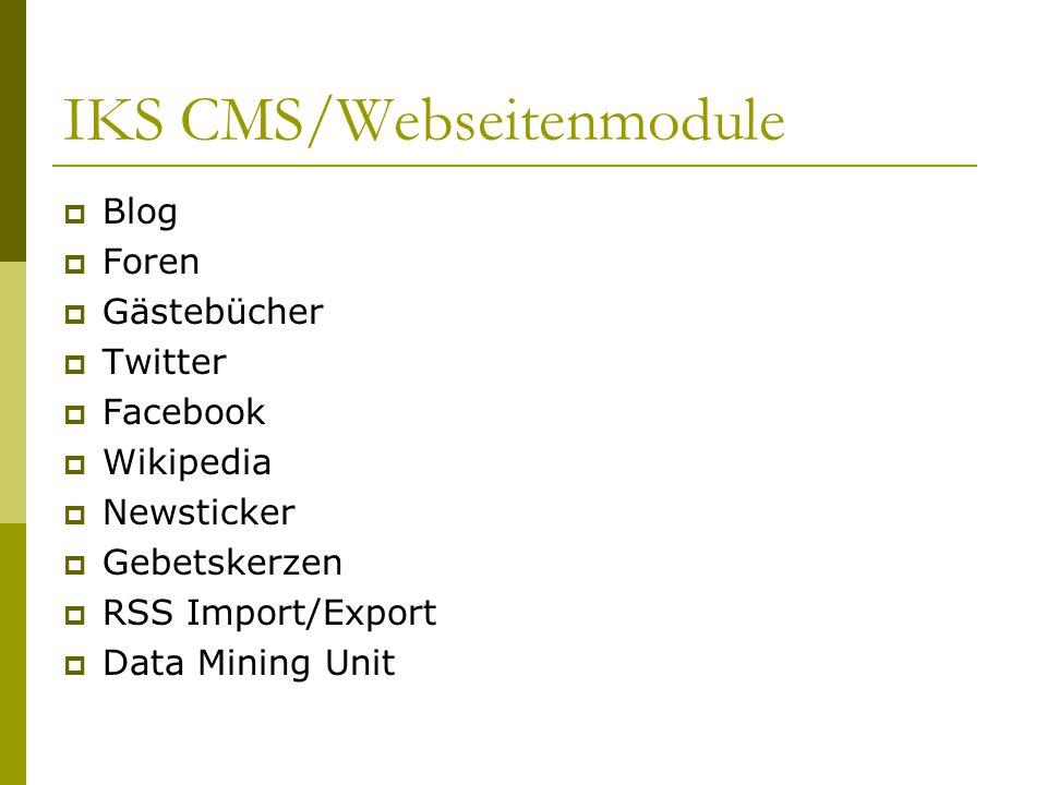 IKS CMS/Webseitenmodule  Blog  Foren  Gästebücher  Twitter  Facebook  Wikipedia  Newsticker  Gebetskerzen  RSS Import/Export  Data Mining Unit