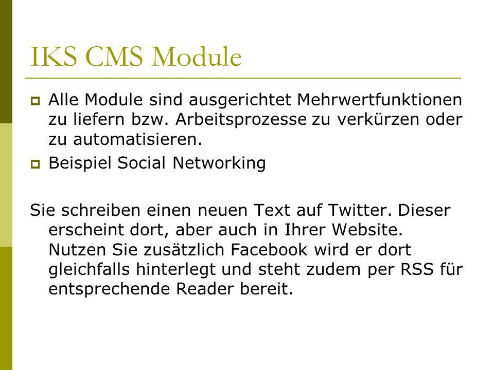 IKS CMS Module  Alle Module sind ausgerichtet Mehrwertfunktionen zu liefern bzw.