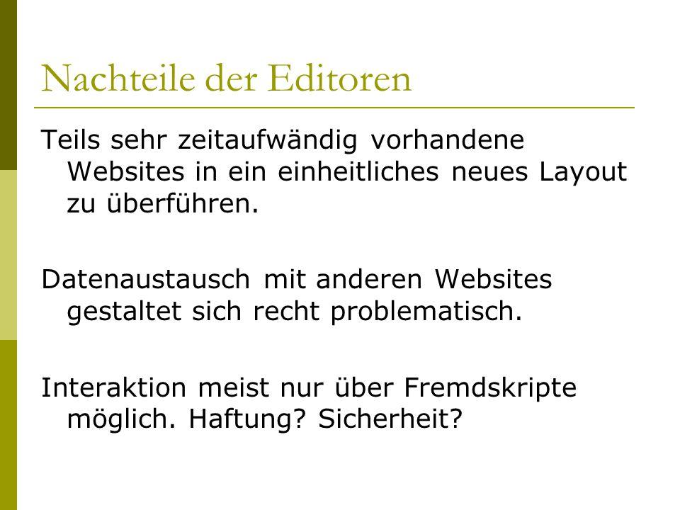 Nachteile der Editoren Teils sehr zeitaufwändig vorhandene Websites in ein einheitliches neues Layout zu überführen.
