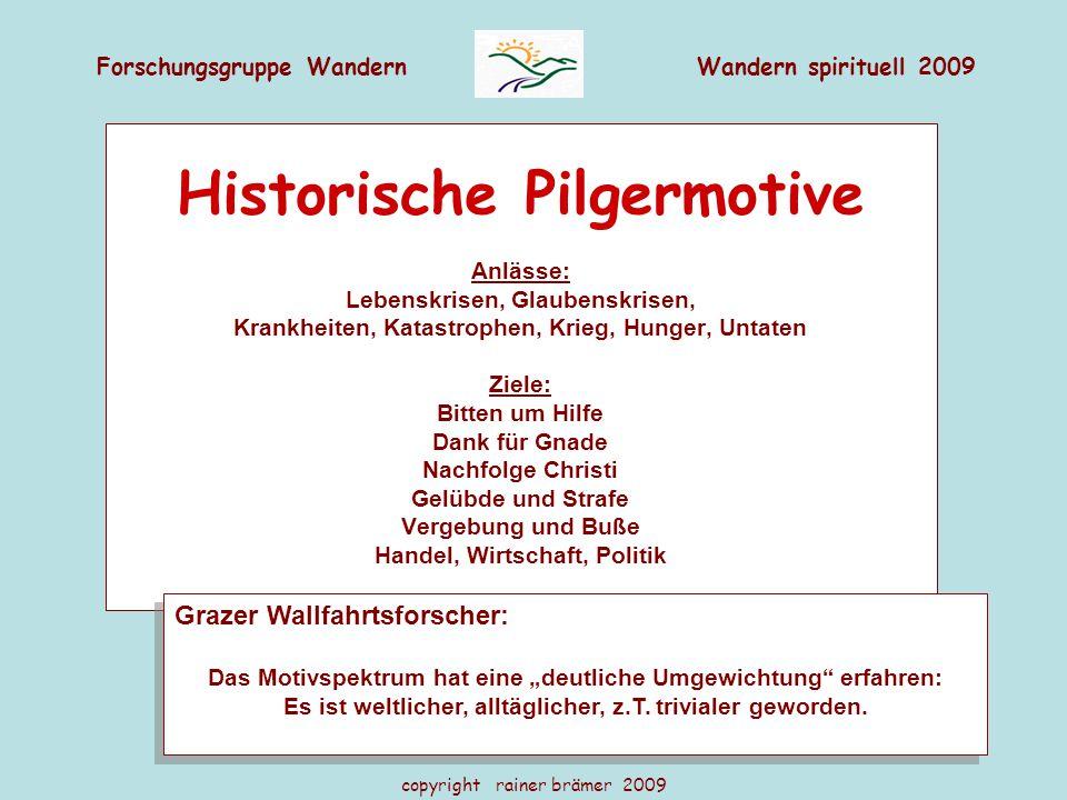 Forschungsgruppe WandernWandern spirituell 2009 copyright rainer brämer 2009 Historische Pilgermotive Anlässe: Lebenskrisen, Glaubenskrisen, Krankheit