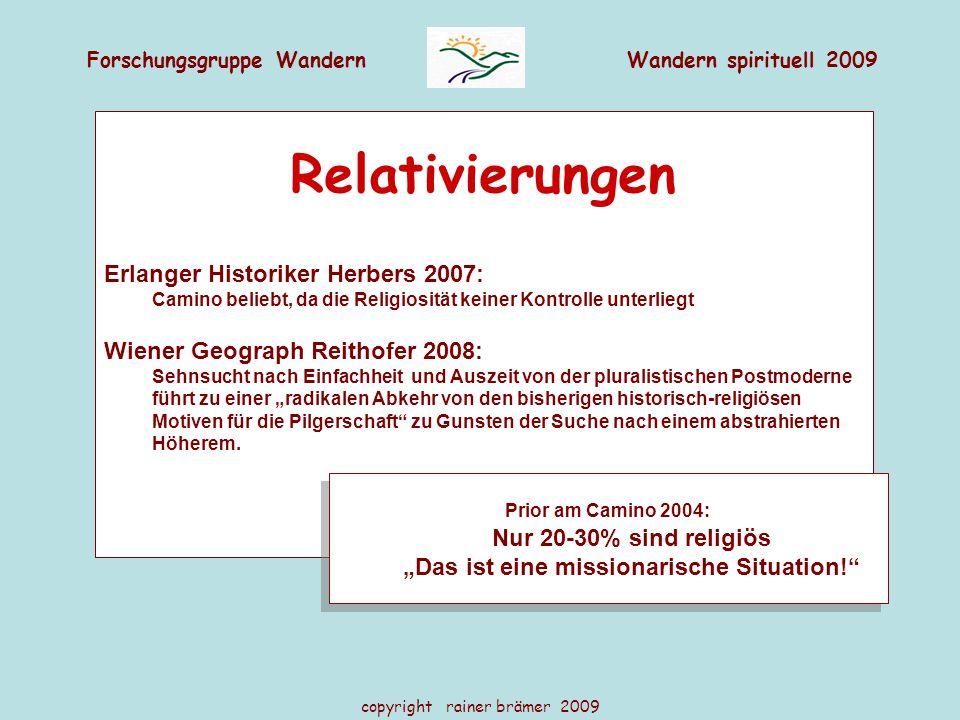 Forschungsgruppe WandernWandern spirituell 2009 copyright rainer brämer 2009 Relativierungen Erlanger Historiker Herbers 2007: Camino beliebt, da die