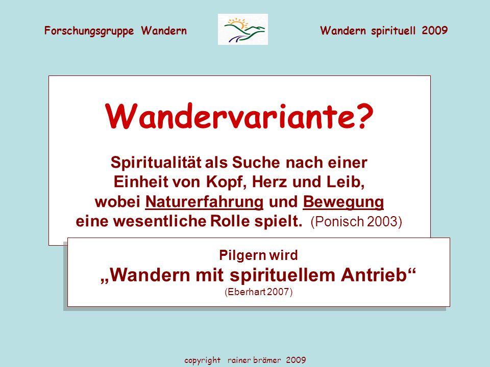 Forschungsgruppe WandernWandern spirituell 2009 copyright rainer brämer 2009 Wandervariante? Spiritualität als Suche nach einer Einheit von Kopf, Herz