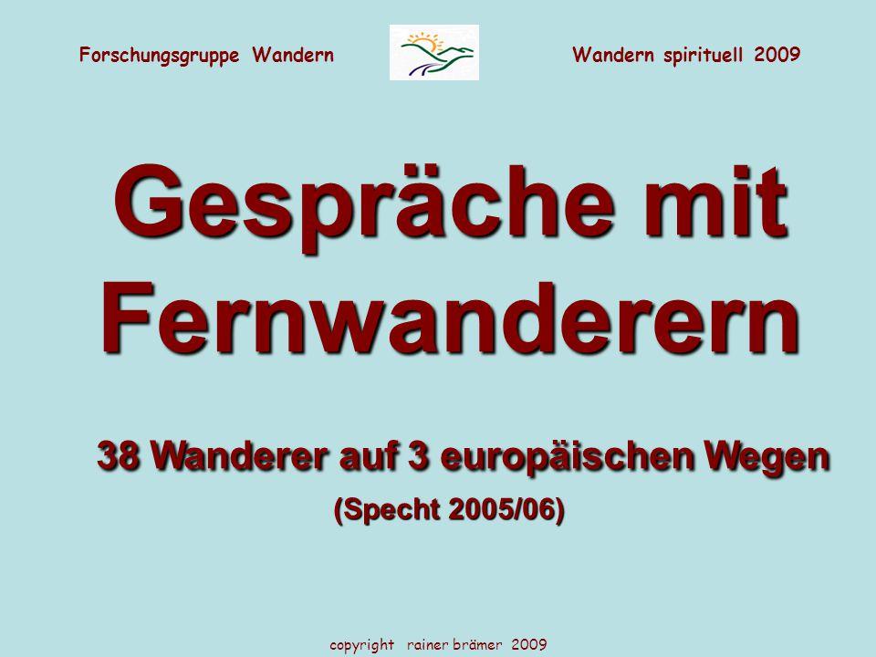 Forschungsgruppe WandernWandern spirituell 2009 copyright rainer brämer 2009 Gespräche mit Fernwanderern 38 Wanderer auf 3 europäischen Wegen 38 Wanderer auf 3 europäischen Wegen (Specht 2005/06)