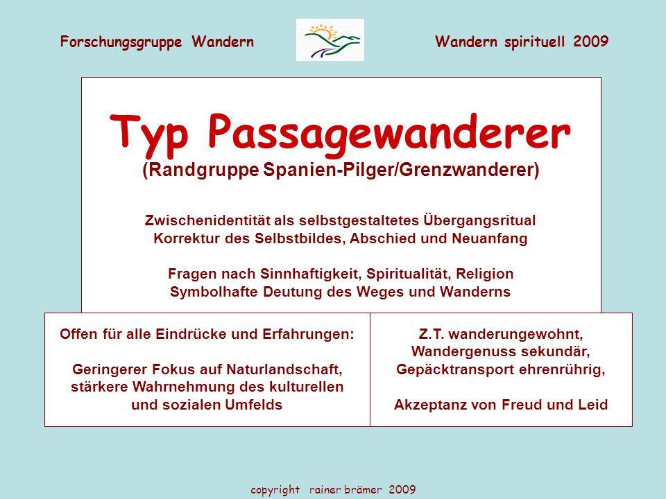 Forschungsgruppe WandernWandern spirituell 2009 copyright rainer brämer 2009 Typ Passagewanderer (Randgruppe Spanien-Pilger/Grenzwanderer) Zwischenide