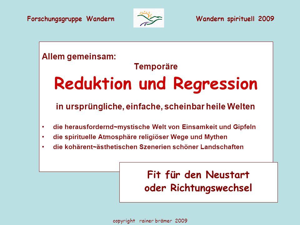 Forschungsgruppe WandernWandern spirituell 2009 copyright rainer brämer 2009 Allem gemeinsam: Temporäre Reduktion und Regression in ursprüngliche, ein