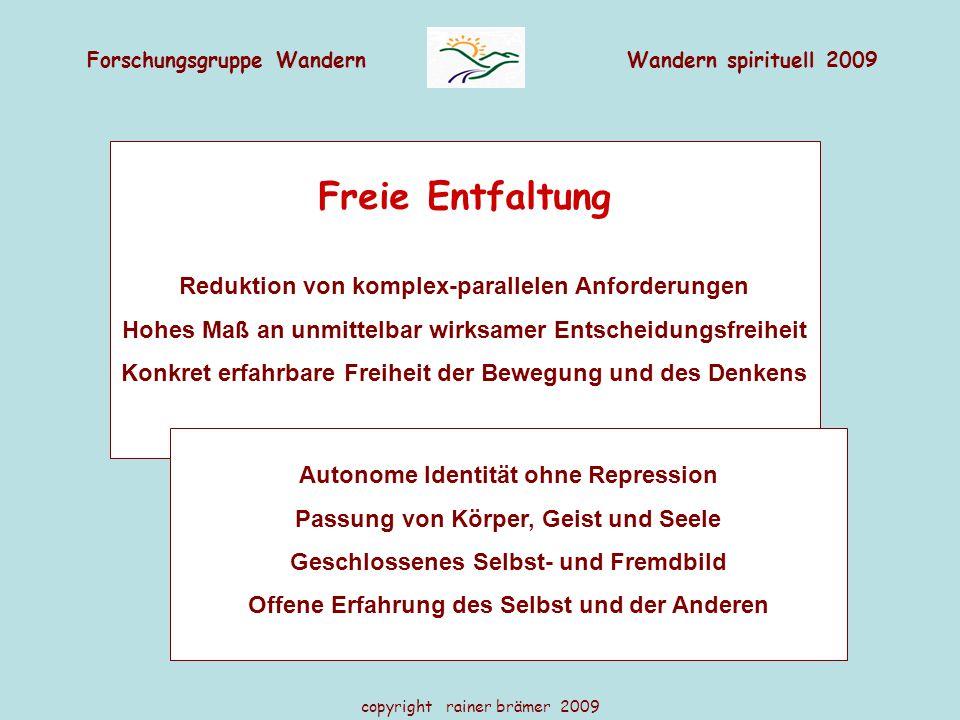 Forschungsgruppe WandernWandern spirituell 2009 copyright rainer brämer 2009 Freie Entfaltung Reduktion von komplex-parallelen Anforderungen Hohes Maß