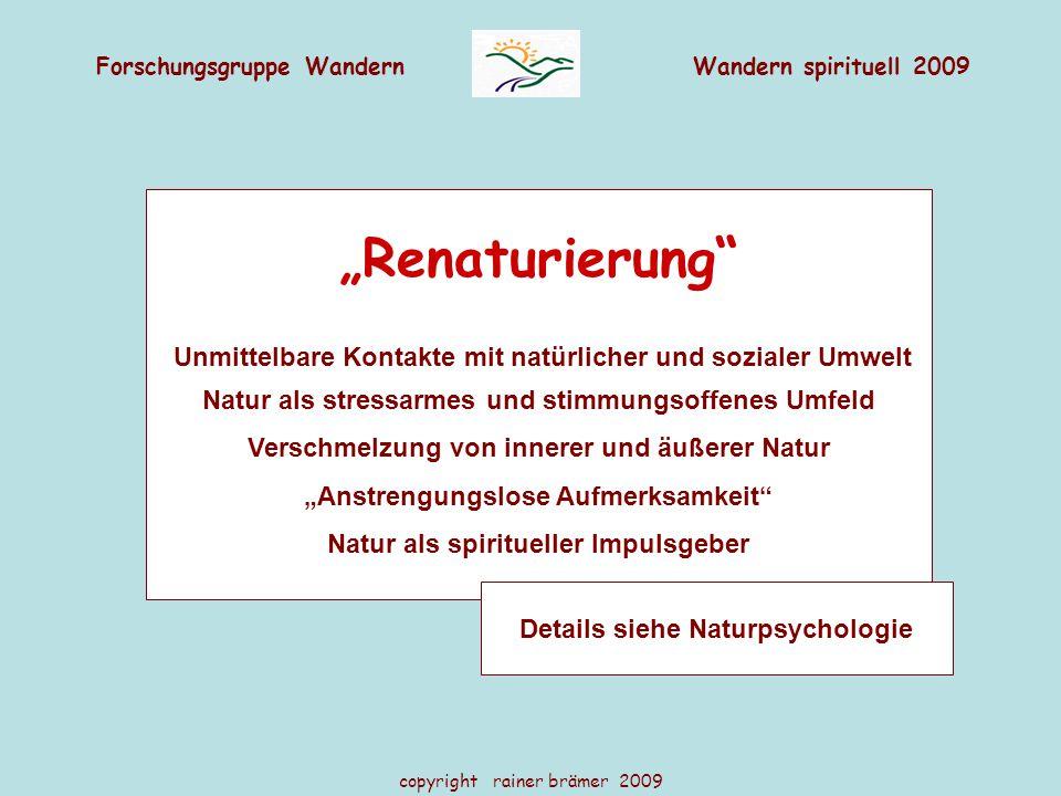 """Forschungsgruppe WandernWandern spirituell 2009 copyright rainer brämer 2009 """"Renaturierung"""" Unmittelbare Kontakte mit natürlicher und sozialer Umwelt"""