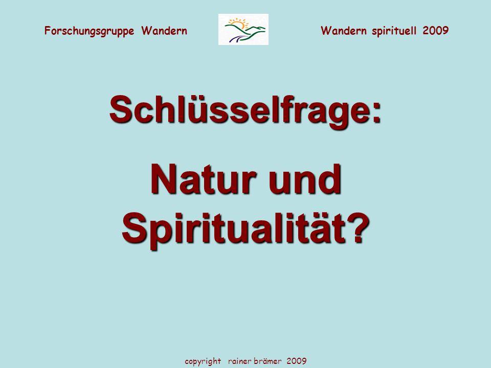 Forschungsgruppe WandernWandern spirituell 2009 copyright rainer brämer 2009 Schlüsselfrage: Natur und Spiritualität?