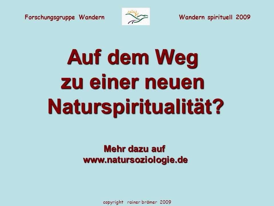 Forschungsgruppe WandernWandern spirituell 2009 copyright rainer brämer 2009 Auf dem Weg zu einer neuen Naturspiritualität? Mehr dazu auf www.natursoz
