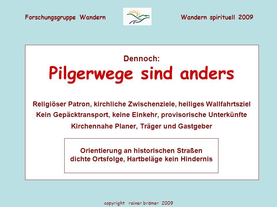 Forschungsgruppe WandernWandern spirituell 2009 copyright rainer brämer 2009 Dennoch: Pilgerwege sind anders Religiöser Patron, kirchliche Zwischenzie