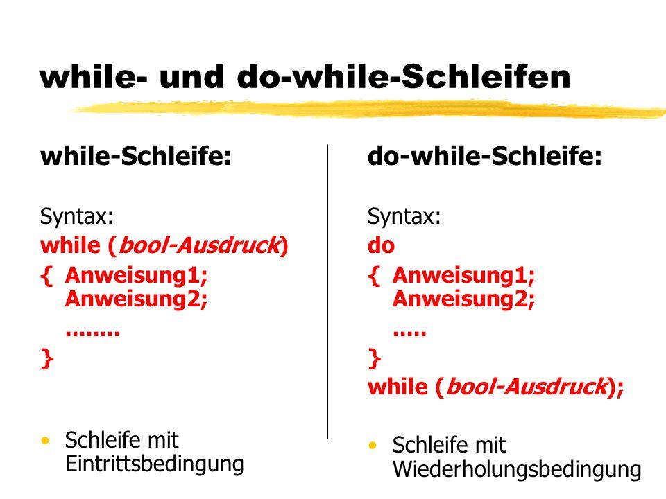 while- und do-while-Schleifen while-Schleife: Syntax: while (bool-Ausdruck) {Anweisung1; Anweisung2;........ } Schleife mit Eintrittsbedingung do-whil