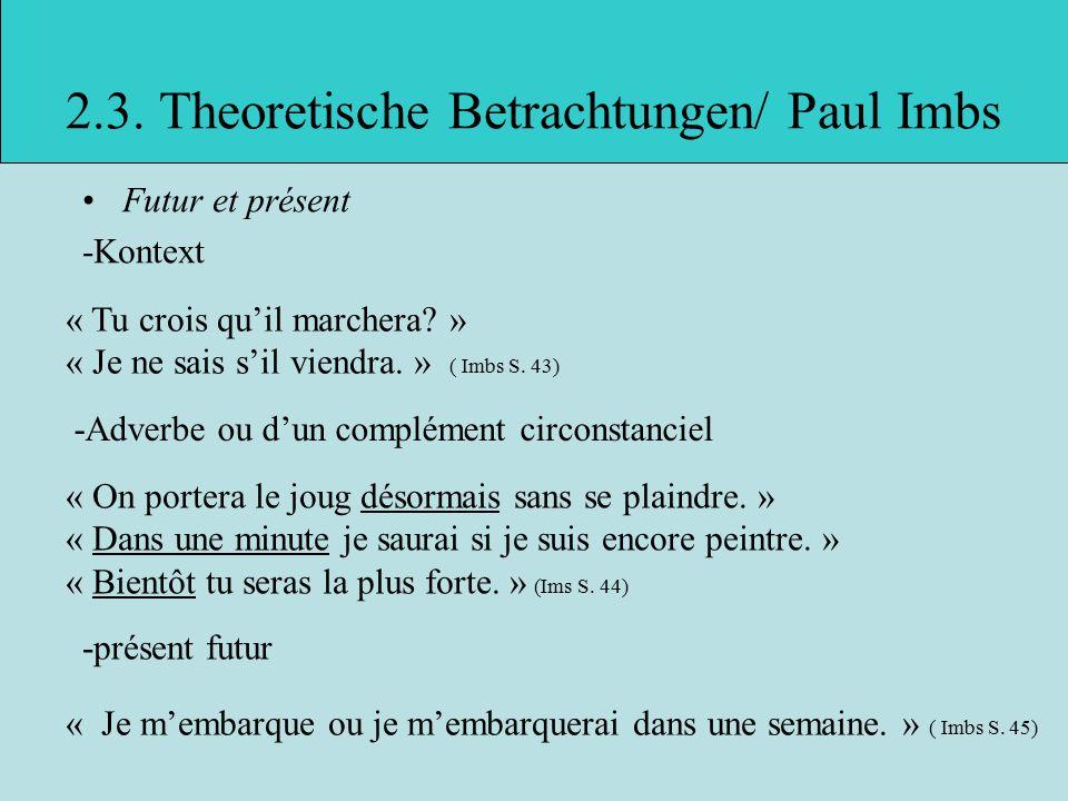 2.3.Theoretische Betrachtungen/ Paul Imbs Futur et présent -Kontext « Tu crois qu'il marchera.