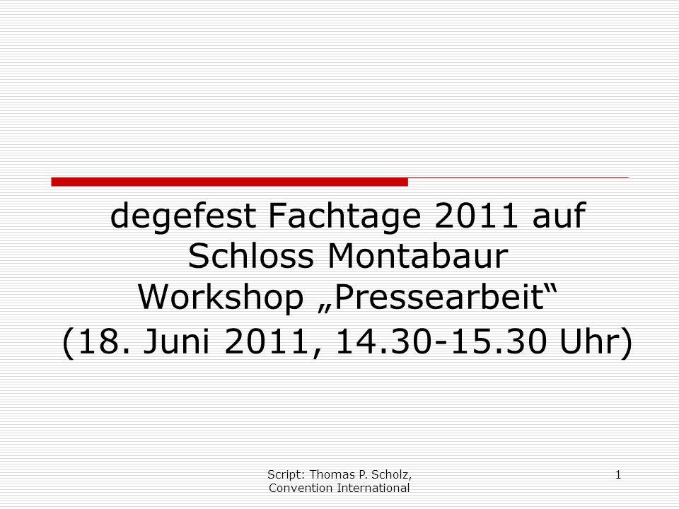 """Script: Thomas P. Scholz, Convention International 1 degefest Fachtage 2011 auf Schloss Montabaur Workshop """"Pressearbeit"""" (18. Juni 2011, 14.30-15.30"""