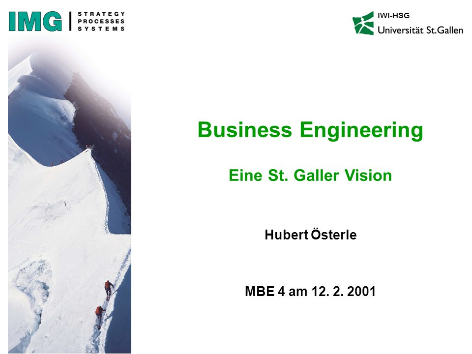 Hubert Österle MBE 4 am 12. 2. 2001 IWI-HSG Business Engineering Eine St. Galler Vision