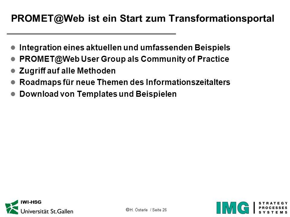  H. Österle / Seite 26 IWI-HSG PROMET@Web ist ein Start zum Transformationsportal l Integration eines aktuellen und umfassenden Beispiels l PROMET@We