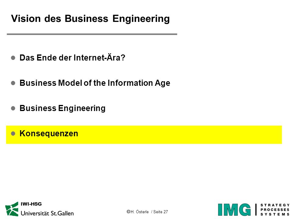  H. Österle / Seite 27 IWI-HSG Vision des Business Engineering l Das Ende der Internet-Ära? l Business Model of the Information Age l Business Engine