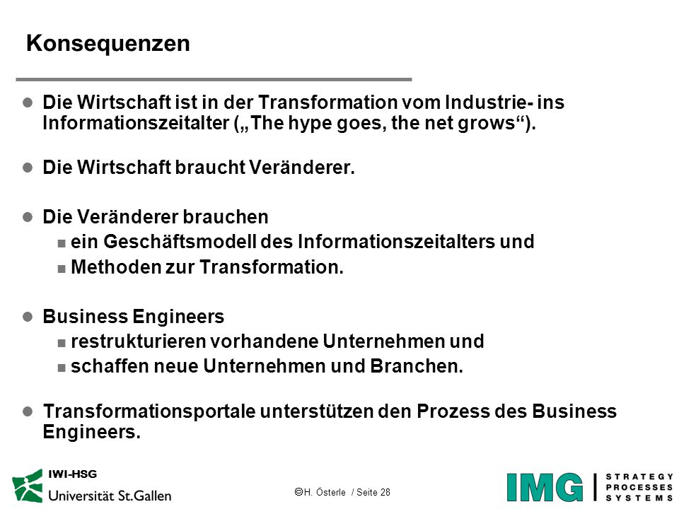 " H. Österle / Seite 28 IWI-HSG Konsequenzen l Die Wirtschaft ist in der Transformation vom Industrie- ins Informationszeitalter (""The hype goes, the"