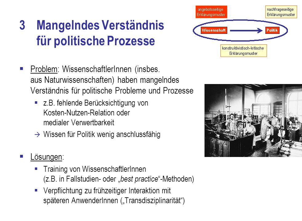 3Mangelndes Verständnis für politische Prozesse  Problem: WissenschaftlerInnen (insbes.