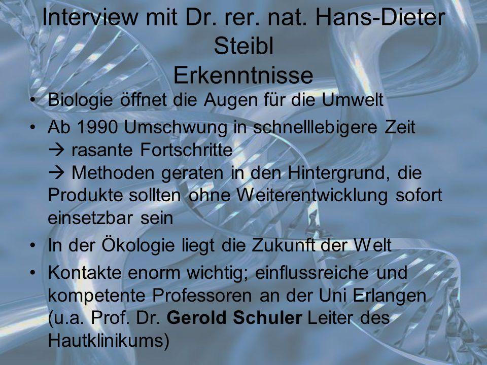 Interview mit Dr. rer. nat. Hans-Dieter Steibl Erkenntnisse Biologie öffnet die Augen für die Umwelt Ab 1990 Umschwung in schnelllebigere Zeit  rasan