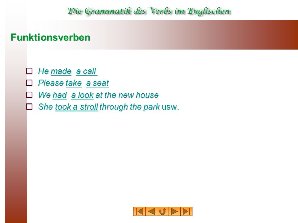 Funktionsverben  He made a call  Please take a seat  We had a look at the new house  She took a stroll through the park usw.