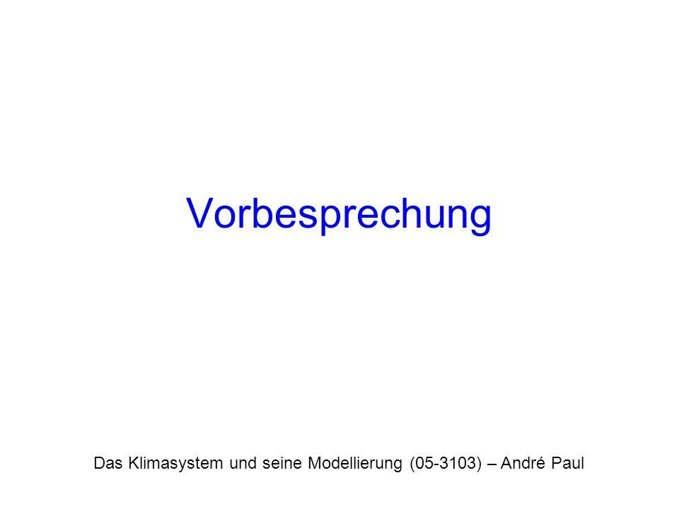 Das Klimasystem und seine Modellierung (05-3103) – André Paul Vorbesprechung
