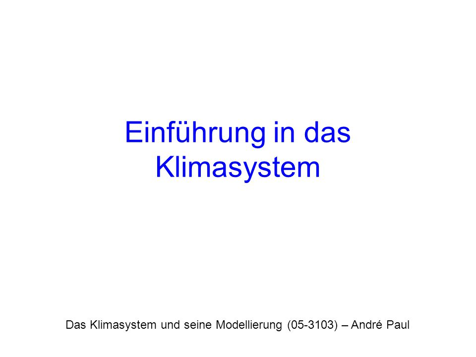 Das Klimasystem und seine Modellierung (05-3103) – André Paul Einführung in das Klimasystem