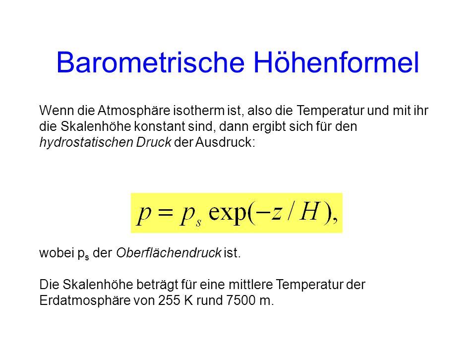 Wenn die Atmosphäre isotherm ist, also die Temperatur und mit ihr die Skalenhöhe konstant sind, dann ergibt sich für den hydrostatischen Druck der Ausdruck: wobei p s der Oberflächendruck ist.