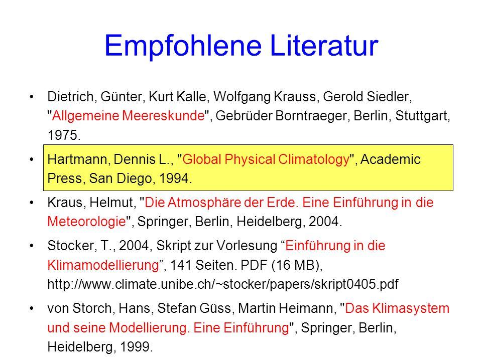 Empfohlene Literatur Dietrich, Günter, Kurt Kalle, Wolfgang Krauss, Gerold Siedler, Allgemeine Meereskunde , Gebrüder Borntraeger, Berlin, Stuttgart, 1975.